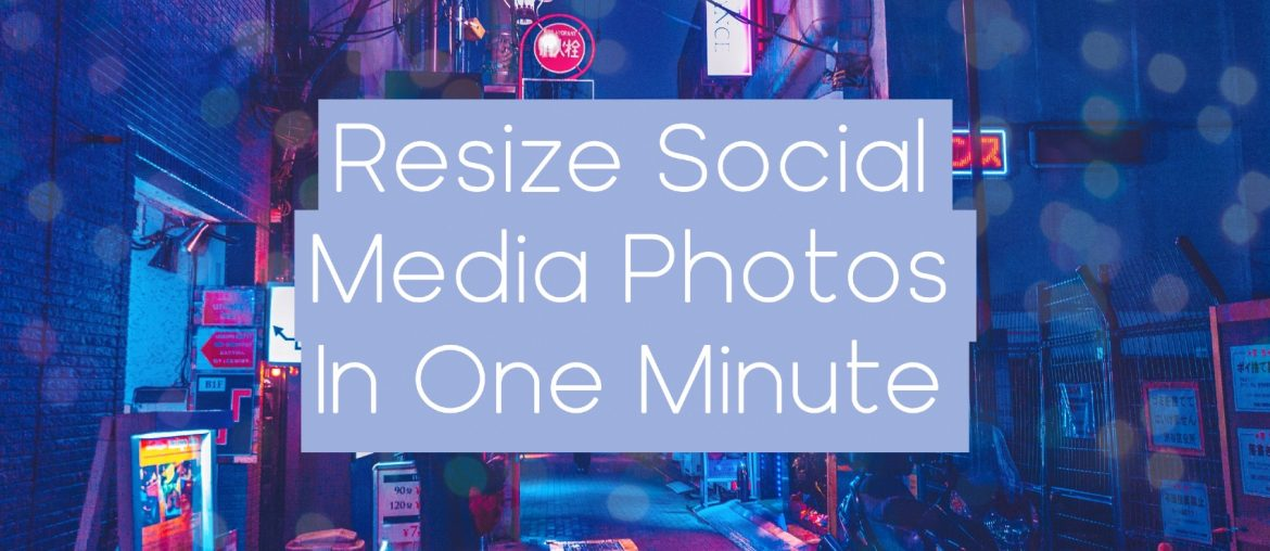 Resize Social Media Photos In One Minute - Pixlr Blog